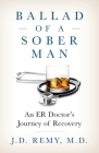 Ballad of a Sober Man: An ER Doctor's Journey of Recovery Cover Image