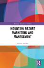 Mountain Resort Marketing and Management (Routledge Advances in Tourism) Cover Image