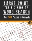 The big book of wordsearch ( Vol. 5): Large Print Edition, Over 500 Cleverly Hidden Word Searches for Adults, Teens, and More! Cover Image