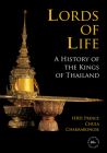 Lords of Life: A History of the Kings of Thailand Cover Image