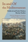 In and of the Mediterranean: Medieval and Early Modern Iberian Studies (Hispanic Issues) Cover Image