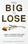 Too Big to Lose: A Small Farmer's Ten Year Battle Against DuPont Cover Image