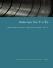 Between the Tracks: Musicians on Selected Electronic Music Cover Image