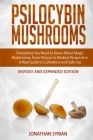 Psilocybin Mushrooms: Everything You Need to Know About Magic Mushrooms, From History to Medical Perspective. A Real Guide to Cultivation an Cover Image