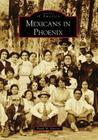 Mexicans in Phoenix (Images of America (Arcadia Publishing)) Cover Image