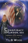 A Conspiracy to Murder, 1865 (The Symbiont Time Travel Adventures Series, Book 6): Young Adult Time Travel Adventure Cover Image
