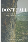 Don't Fall: Adventures in Love, Loss, and Lead Climbing Cover Image