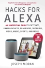Hacks for Alexa: An Unofficial Guide to Settings, Linking Devices, Reminders, Shopping, Video, Music, Sports, and More Cover Image