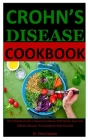 Crohn's Disease Cookbook: The Ultimate Crohn's Disease Cookbook With Quick, Easy And Effective Recipes To Completely Heal Yourself Cover Image