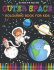 Space Colouring Book for Kids: Fantastic Outer Space Coloring with Planets, Rockets, Astronauts, Aliens & More! Great Gender Neutral Gift. Cover Image
