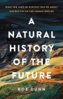 A Natural History of the Future: What the Laws of Biology Tell Us about the Destiny of the Human Species Cover Image