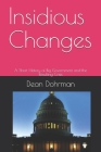 Insidious Changes: A Short History of Big Government and the Resulting Crisis Cover Image