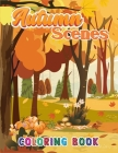 Autumn Scenes Coloring Book: Best Coloring Book Featuring Beautiful Autumn Scenes, Cute Animals and Relaxing Fall Inspired 40 Designs! Cover Image
