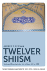 Twelver Shiism: Unity and Diversity in the Life of Islam, 632 to 1722 (New Edinburgh Islamic Surveys) Cover Image