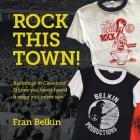 Rock This Town!: Backstage in Cleveland: Stories You Never Heard & Swag You Never Saw Cover Image