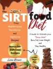 The Sirtfood Diet: A Guide to Activate your Skinny Gene, Burn Fat, Lose Weight, and Stay Healthy with 50+ Easy Mediterranean, Pescatarian Cover Image