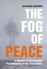 The Fog of Peace: A Memoir of International Peacekeeping in the 21st Century Cover Image