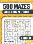 500 Mazes: Adult Mazes Puzzle Book with 500 Hard to Solve Mazes with Solutions Cover Image