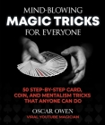 Mind-Blowing Magic Tricks for Everyone: More Than 50 Step-by-Step Card, Coin, and Mentalism Tricks Using Everyday Objects Cover Image