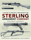 A History of the Small Arms Made by the Sterling Armament Company: Excellence in Adversity Cover Image