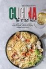 Cucina di Casa Mia: Una guida pratica per cucinare autentici piatti italiani con ricette semplici e deliziose (Ultimate Italian Cookbook: Cover Image