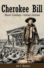 Cherokee Bill: Black Cowboy-Indian Outlaw Cover Image