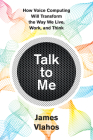 Talk to Me: How Voice Computing Will Transform the Way We Live, Work, and Think Cover Image