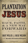 Plantation Jesus: Race, Faith, and a New Way Forward Cover Image
