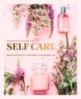 The Complete Guide to Self Care: Best Practices for a Healthier and Happier You (Everyday Wellbeing) Cover Image