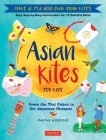 Asian Kites for Kids: Make & Fly Your Own Asian Kites - Easy Step-By-Step Instructions for 15 Colorful Kites Cover Image