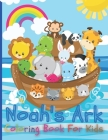 Noah's Ark Coloring Book For Kids: The Gigantic Coloring Book of Bible Stories for toddler, Birds, Beasts, Critters & Creature Edition Cover Image