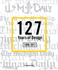 127 Years of Design 1890-2017: The Michigan Daily Cover Image