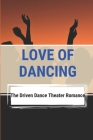 Love Of Dancing: The Driven Dance Theater Romance: Romantic Love And Dancing Story Books Cover Image