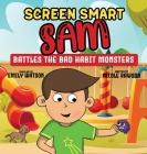 Screen Smart Sam: Battles the Bad Habit Monsters Cover Image