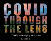 Covid Through The Lens: 2020 Photography Yearbook Cover Image
