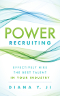 Power Recruiting: Effectively Hire the Best Talent in Your Industry Cover Image