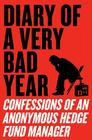 Diary of a Very Bad Year: Confessions of an Anonymous Hedge Fund Manager Cover Image