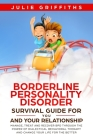 Borderline Personality Disorder Survival Guide for You and Your Relationship: Manage, Treat and Recover BPD Through the Power of Dialectical Behaviora Cover Image
