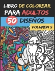 Libro de colorear para adultos - Volumen 5 -: 50 diseños de colores para aliviar y relajar el estrés - Alta calidad - Serie de libros de colorear para Cover Image