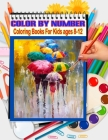 Color By Number Coloring Books For Kids ages 8-12: 50 Unique Color By Number Design for drawing and coloring Stress Relieving Designs for Adults Relax Cover Image