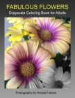 Fabulous Flowers Grayscale Coloring Book for Adults Cover Image