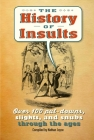 The History of Insults: Over 100 put-downs, slights, and snubs through the ages Cover Image