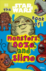The Star Wars Book of Monsters, Ooze and Slime: Be Disgusted by Weird and Wonderful Star Wars Facts! Cover Image