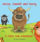 Hector, Hamish and Morag: A Hairy Cow Adventure Cover Image