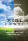 Double Jeopardy: Combating Nuclear Terror and Climate Change (Belfer Center Studies in International Security) Cover Image