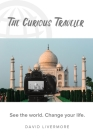 The Curious Traveler: See the world. Change your life. Cover Image