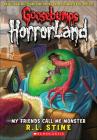 My Friends Call Me Monster (Goosebumps: Horrorland (Pb) #7) Cover Image