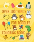 Over 100 things for toddler coloring book: Coloring Book coloring book for kids & toddlers - activity books for preschooler - coloring book for Boys, Cover Image