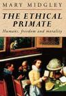 The Ethical Primate: Humans, Freedom and Morality Cover Image