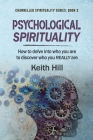 Psychological Spirituality: How to delve into who you are to discover who you REALLY are (Channelled Spirituality #3) Cover Image